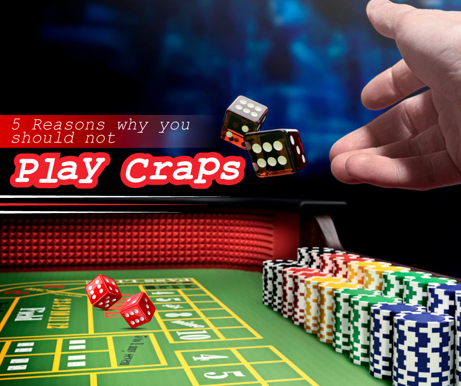 5 Reasons Why You Should Not Play Craps - The Clinton Courier